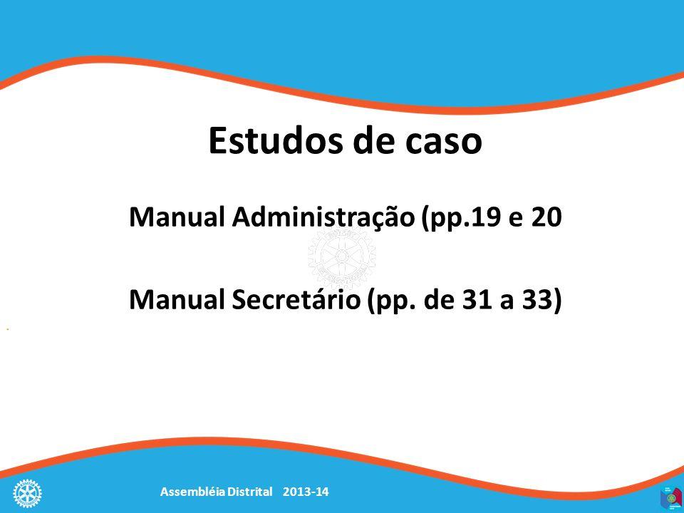Assembléia Distrital 2013-14 Estudos de caso Manual Administração (pp.19 e 20 Manual Secretário (pp. de 31 a 33)
