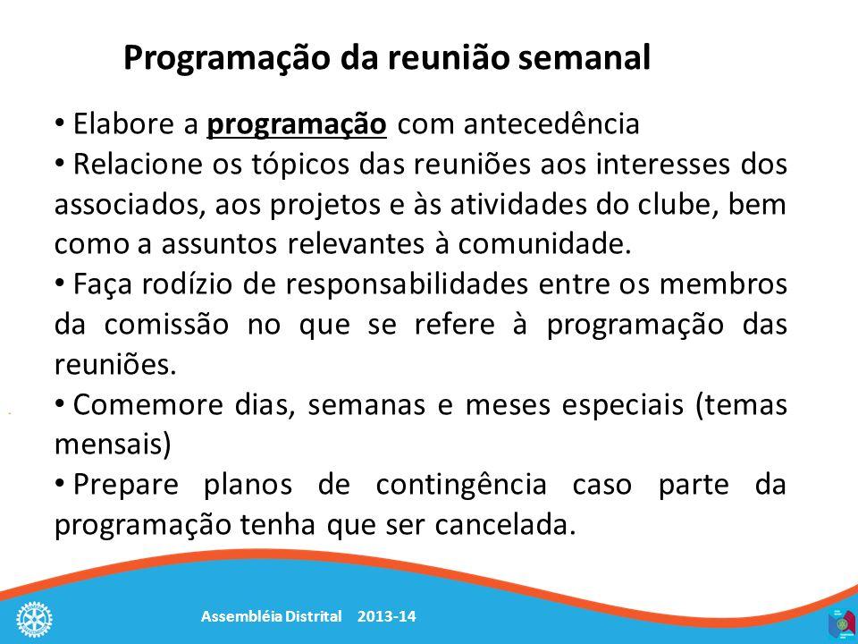 Assembléia Distrital 2013-14 Programação da reunião semanal Elabore a programação com antecedência Relacione os tópicos das reuniões aos interesses dos associados, aos projetos e às atividades do clube, bem como a assuntos relevantes à comunidade.