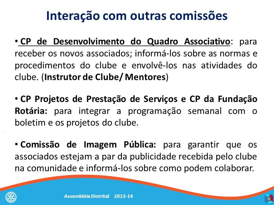 Assembléia Distrital 2013-14 Interação com outras comissões CP de Desenvolvimento do Quadro Associativo : para receber os novos associados; informá-los sobre as normas e procedimentos do clube e envolvê-los nas atividades do clube.