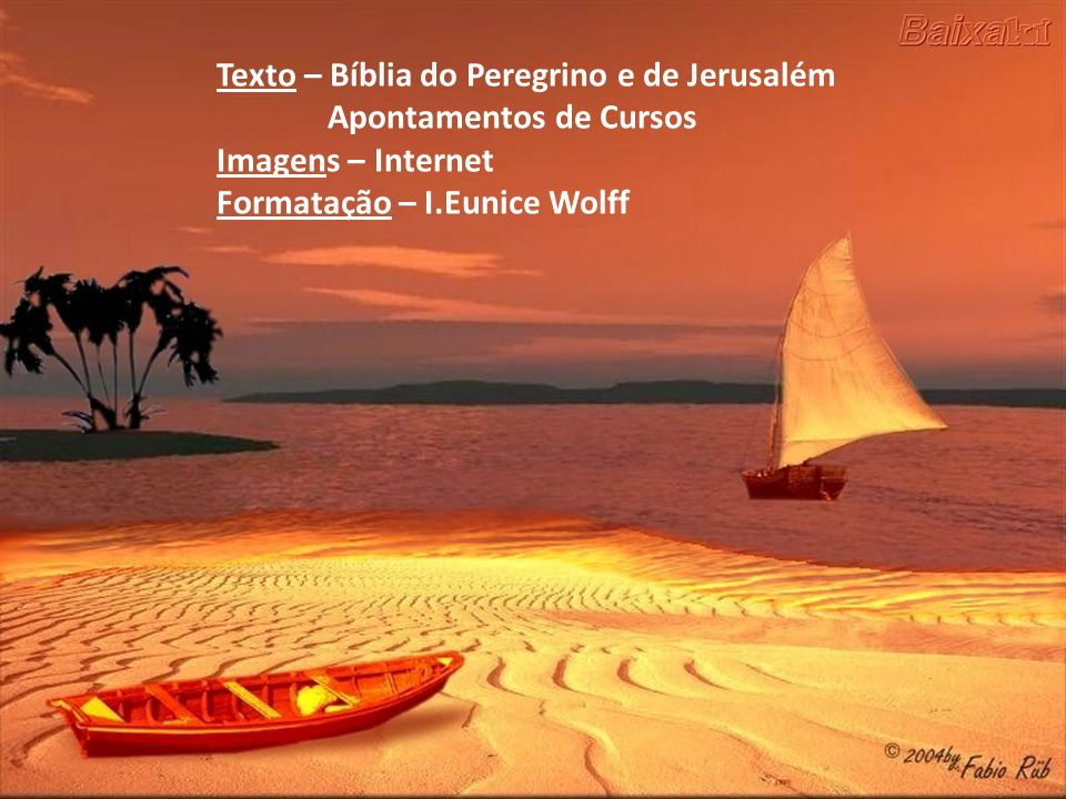 Texto – Bíblia do Peregrino e de Jerusalém Apontamentos de Cursos Imagens – Internet Formatação – I.Eunice Wolff