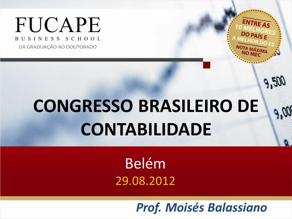 CONGRESSO BRASILEIRO DE CONTABILIDADE Belém 29.08.2012 Prof. Moisés Balassiano