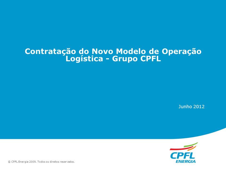 © CPFL Energia 2009. Todos os direitos reservados. Contratação do Novo Modelo de Operação Logística - Grupo CPFL Junho 2012