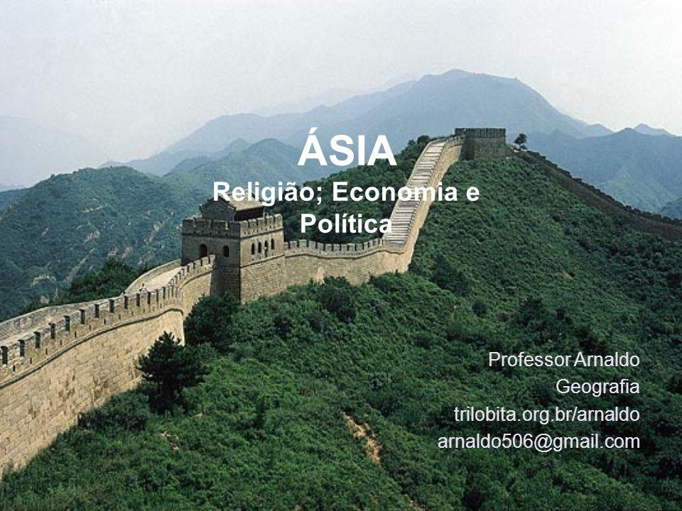 ÁSIA Religião; Economia e Política Professor Arnaldo Geografia trilobita.org.br/arnaldo arnaldo506@gmail.com