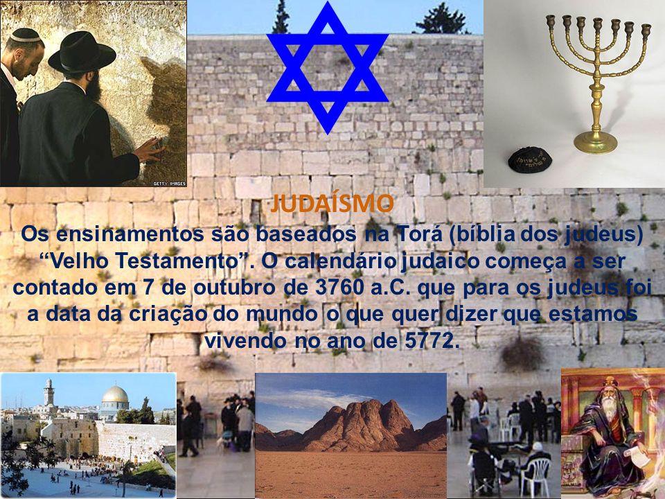 JUDAÍSMO Os ensinamentos são baseados na Torá (bíblia dos judeus) Velho Testamento. O calendário judaico começa a ser contado em 7 de outubro de 3760
