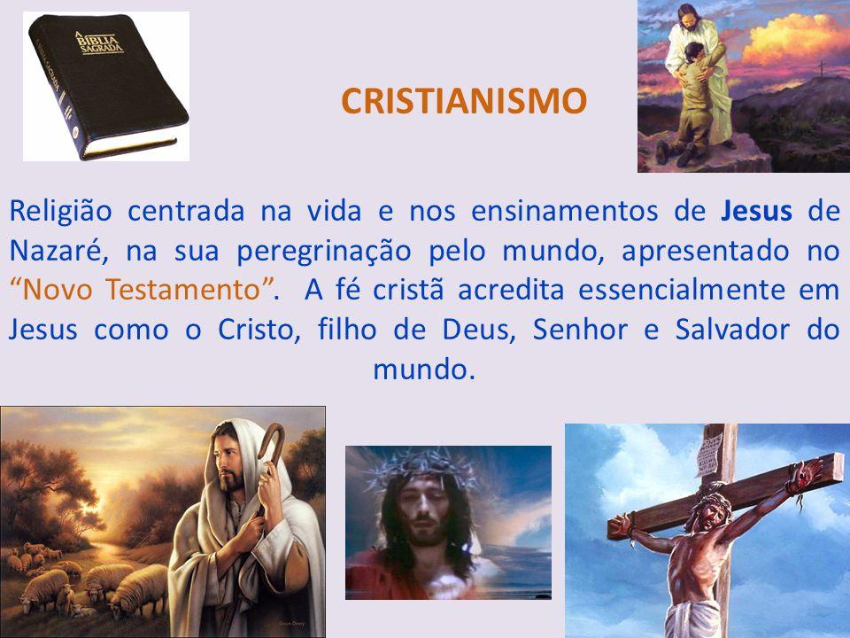 CRISTIANISMO Religião centrada na vida e nos ensinamentos de Jesus de Nazaré, na sua peregrinação pelo mundo, apresentado no Novo Testamento. A fé cri