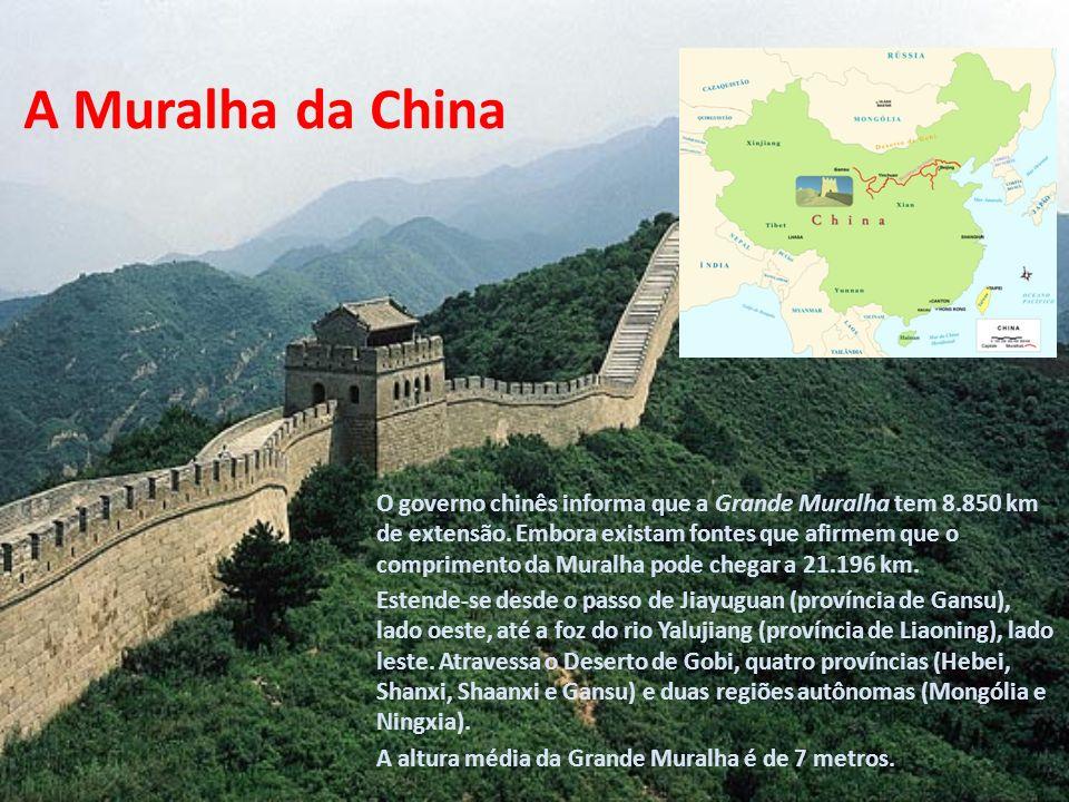 A Muralha da China O governo chinês informa que a Grande Muralha tem 8.850 km de extensão. Embora existam fontes que afirmem que o comprimento da Mura