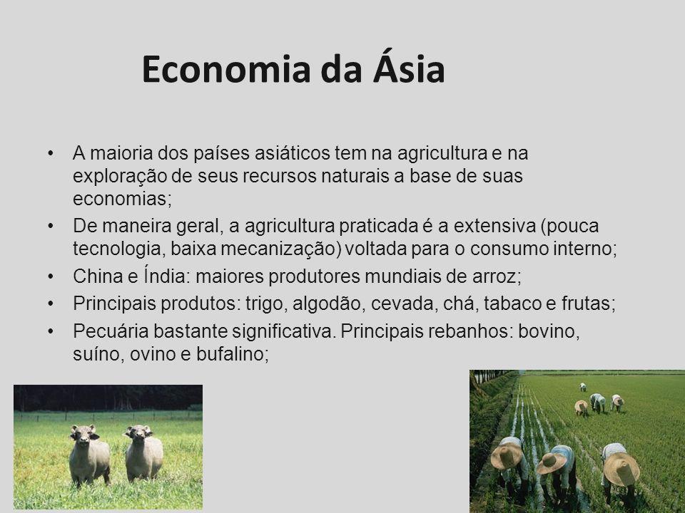 Economia da Ásia A maioria dos países asiáticos tem na agricultura e na exploração de seus recursos naturais a base de suas economias; De maneira gera