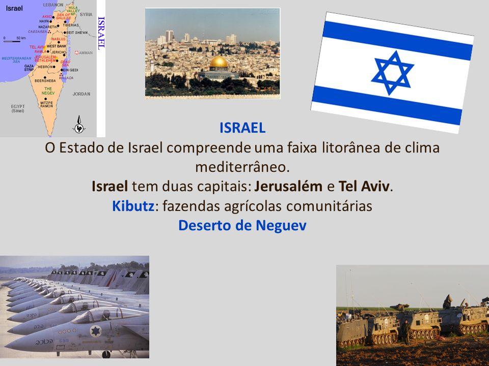 ISRAEL O Estado de Israel compreende uma faixa litorânea de clima mediterrâneo. Israel tem duas capitais: Jerusalém e Tel Aviv. Kibutz: fazendas agríc