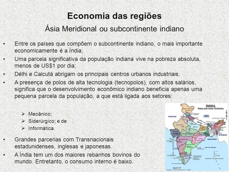 Economia das regiões Ásia Meridional ou subcontinente indiano Entre os países que compõem o subcontinente indiano, o mais importante economicamente é