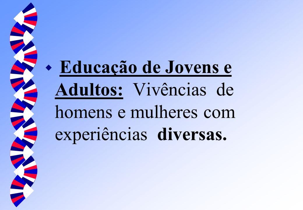 w Educação de Jovens e Adultos: Vivências de homens e mulheres com experiências diversas.