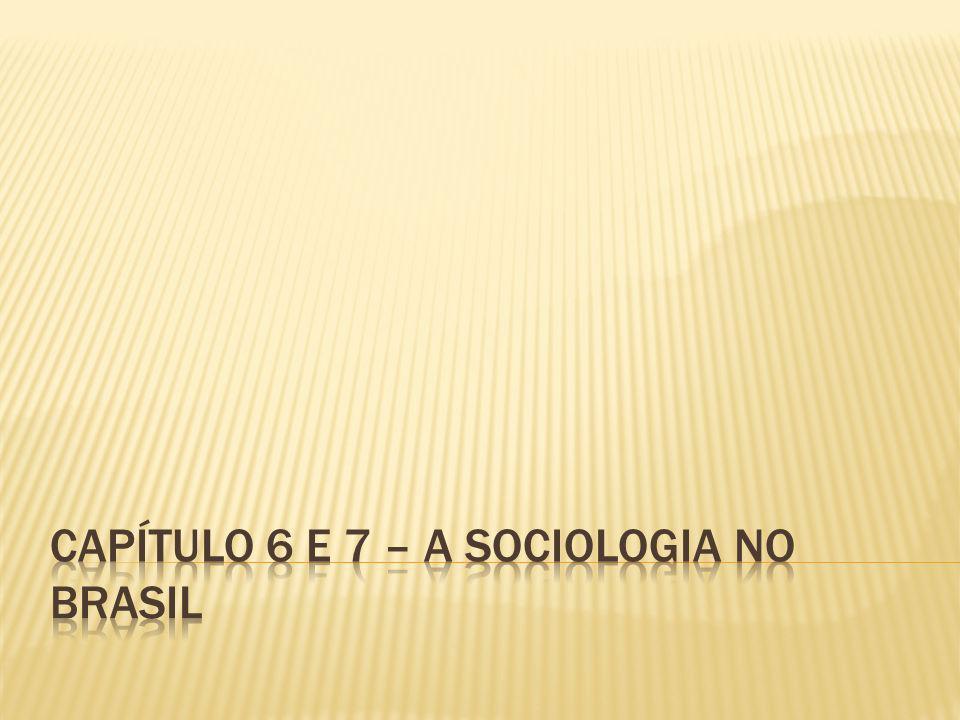 Na América Latina, e em particular no Brasil, o processo de formação, organização e sistematização do pensamento sociológico obedeceu também às condições de desenvolvimento do capitalismo e à dinâmica própria de inserção do país na ordem capitalista mundial.