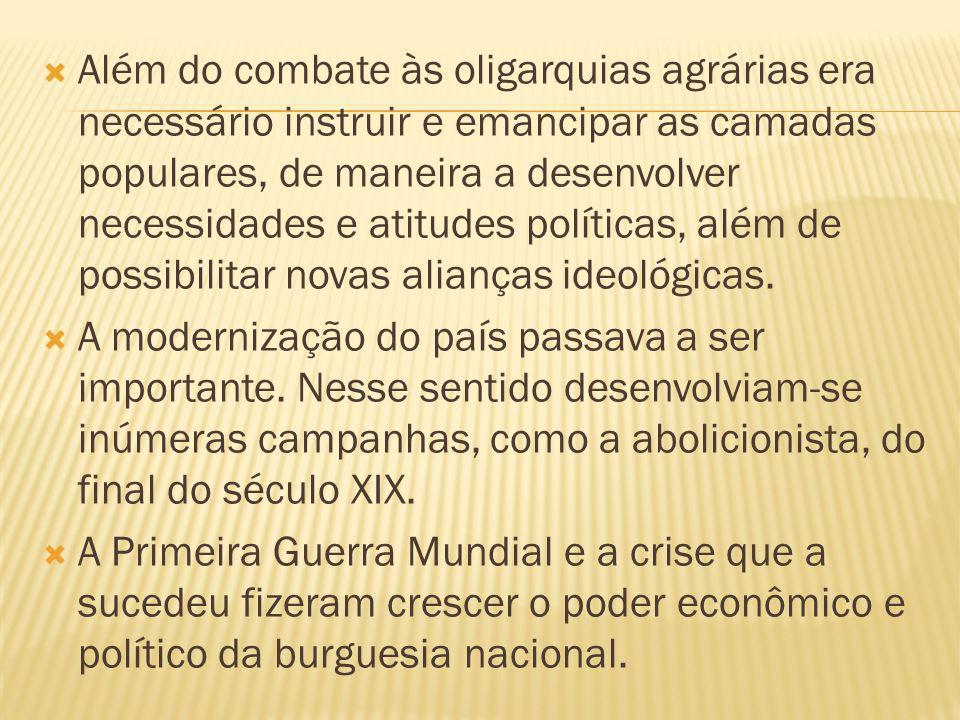 Além do combate às oligarquias agrárias era necessário instruir e emancipar as camadas populares, de maneira a desenvolver necessidades e atitudes pol