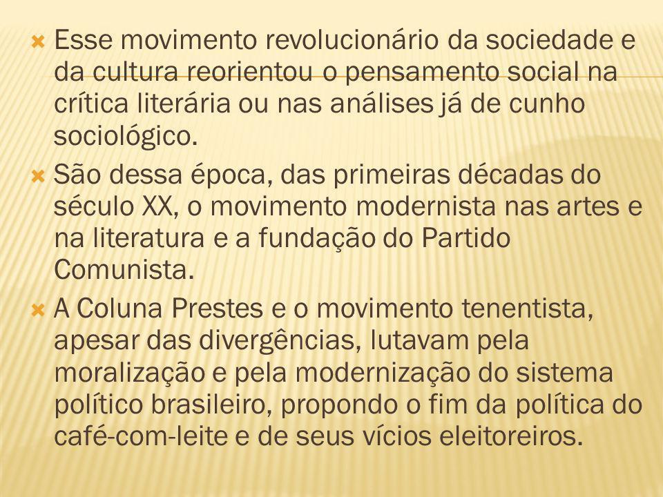 Esse movimento revolucionário da sociedade e da cultura reorientou o pensamento social na crítica literária ou nas análises já de cunho sociológico. S