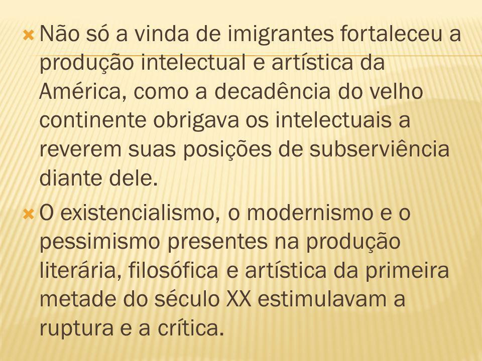 Não só a vinda de imigrantes fortaleceu a produção intelectual e artística da América, como a decadência do velho continente obrigava os intelectuais