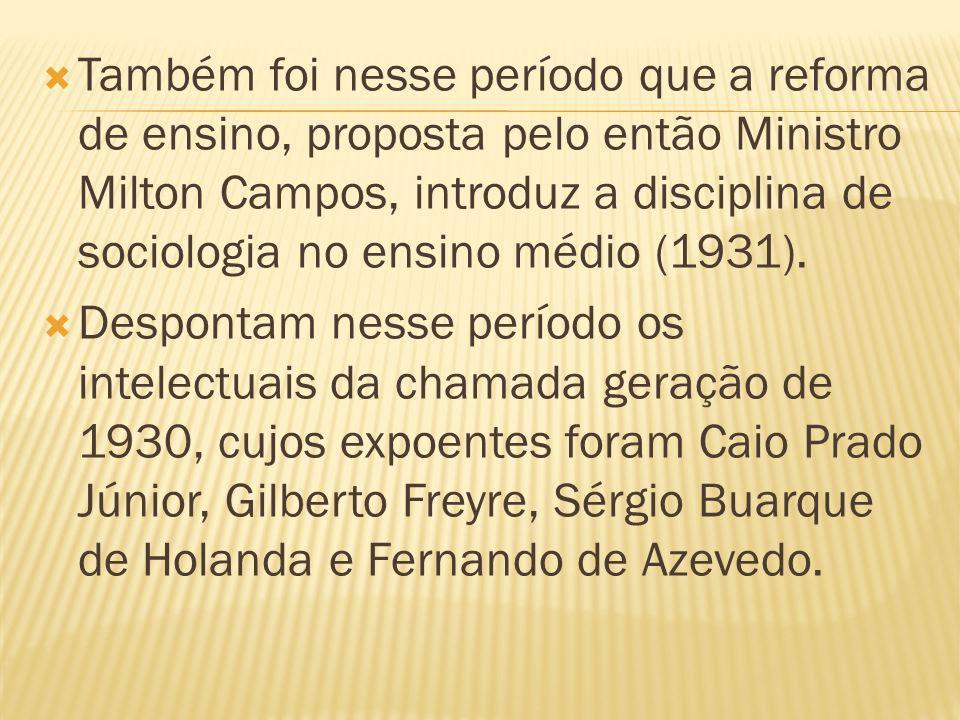 Também foi nesse período que a reforma de ensino, proposta pelo então Ministro Milton Campos, introduz a disciplina de sociologia no ensino médio (193