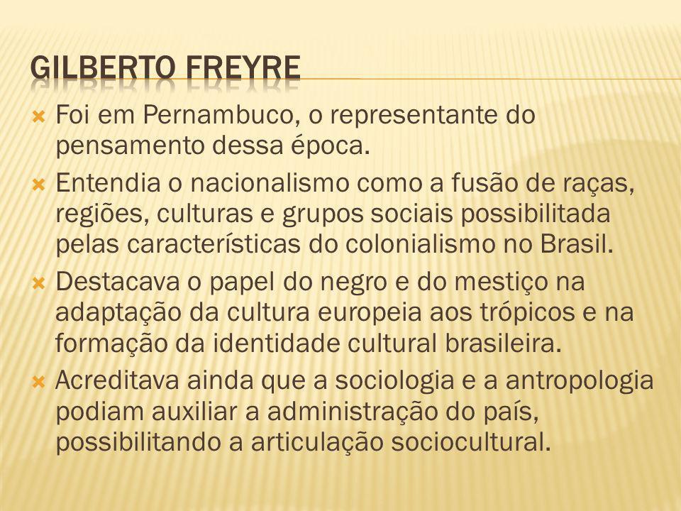 Foi em Pernambuco, o representante do pensamento dessa época. Entendia o nacionalismo como a fusão de raças, regiões, culturas e grupos sociais possib