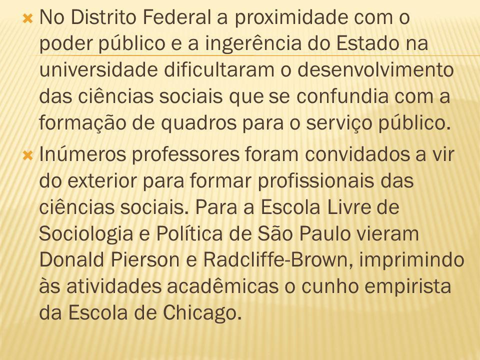 No Distrito Federal a proximidade com o poder público e a ingerência do Estado na universidade dificultaram o desenvolvimento das ciências sociais que se confundia com a formação de quadros para o serviço público.
