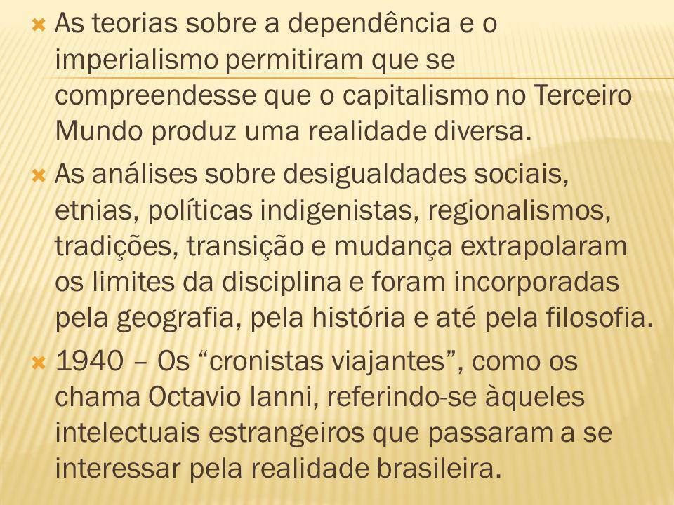 As teorias sobre a dependência e o imperialismo permitiram que se compreendesse que o capitalismo no Terceiro Mundo produz uma realidade diversa. As a