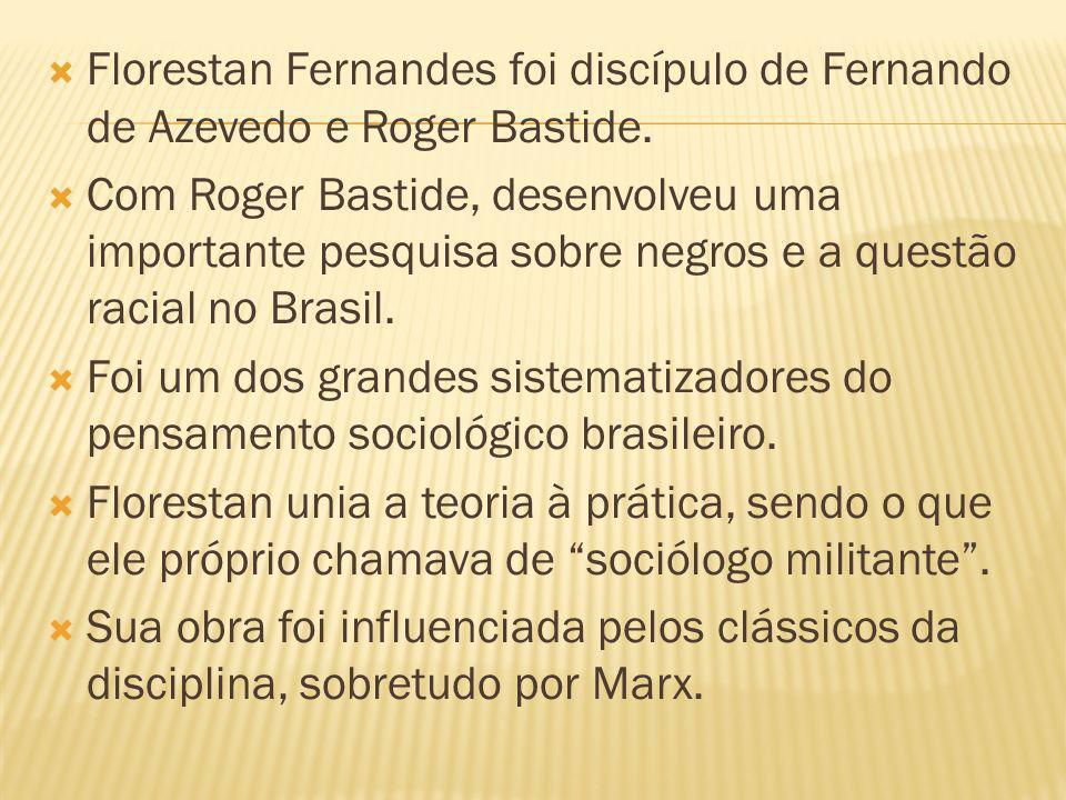 Florestan Fernandes foi discípulo de Fernando de Azevedo e Roger Bastide. Com Roger Bastide, desenvolveu uma importante pesquisa sobre negros e a ques