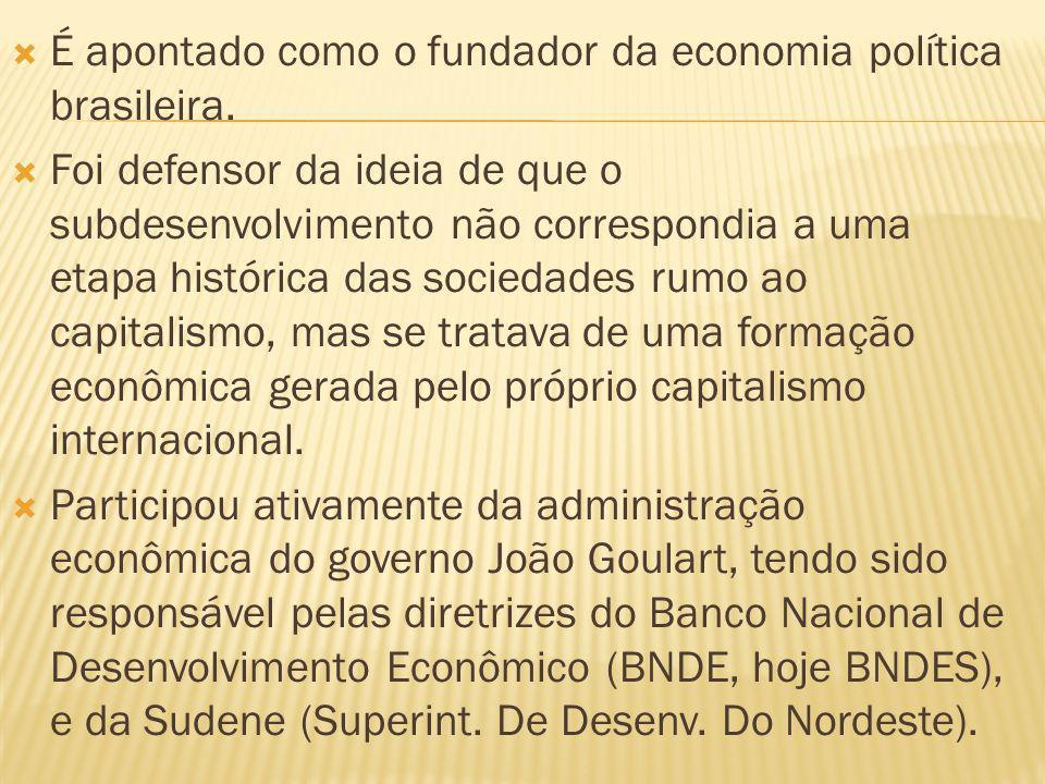 É apontado como o fundador da economia política brasileira. Foi defensor da ideia de que o subdesenvolvimento não correspondia a uma etapa histórica d