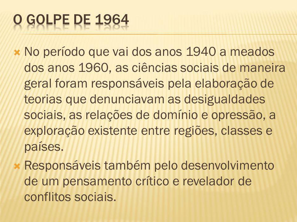 No período que vai dos anos 1940 a meados dos anos 1960, as ciências sociais de maneira geral foram responsáveis pela elaboração de teorias que denunciavam as desigualdades sociais, as relações de domínio e opressão, a exploração existente entre regiões, classes e países.