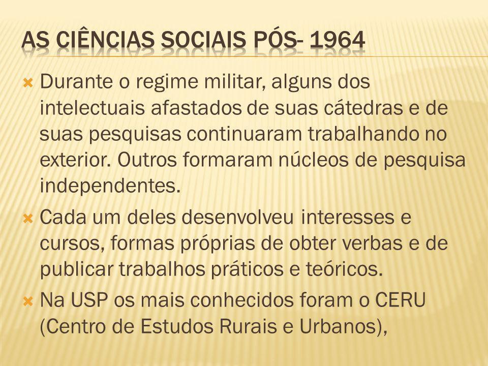 Durante o regime militar, alguns dos intelectuais afastados de suas cátedras e de suas pesquisas continuaram trabalhando no exterior.