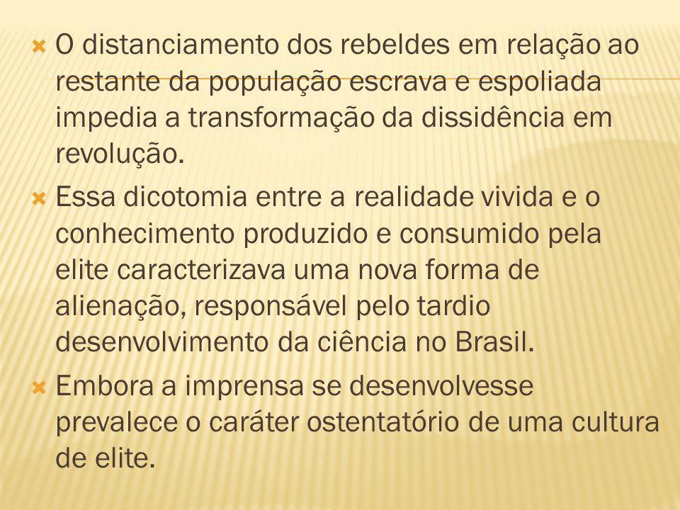 O distanciamento dos rebeldes em relação ao restante da população escrava e espoliada impedia a transformação da dissidência em revolução. Essa dicoto