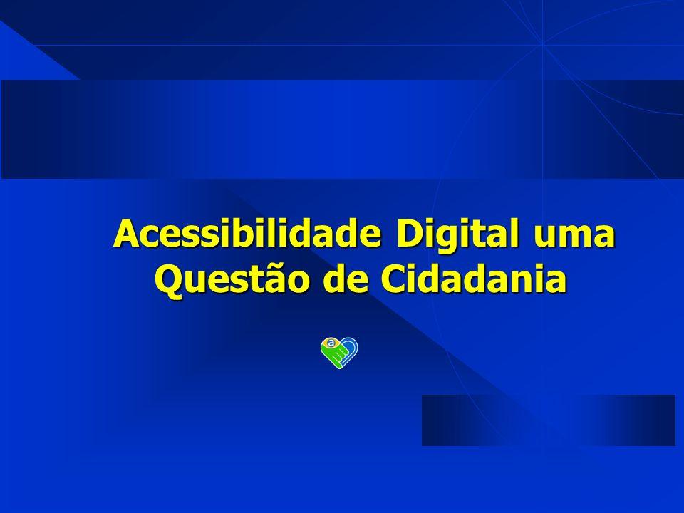 Acessibilidade Digital uma Questão de Cidadania Acessibilidade Digital uma Questão de Cidadania