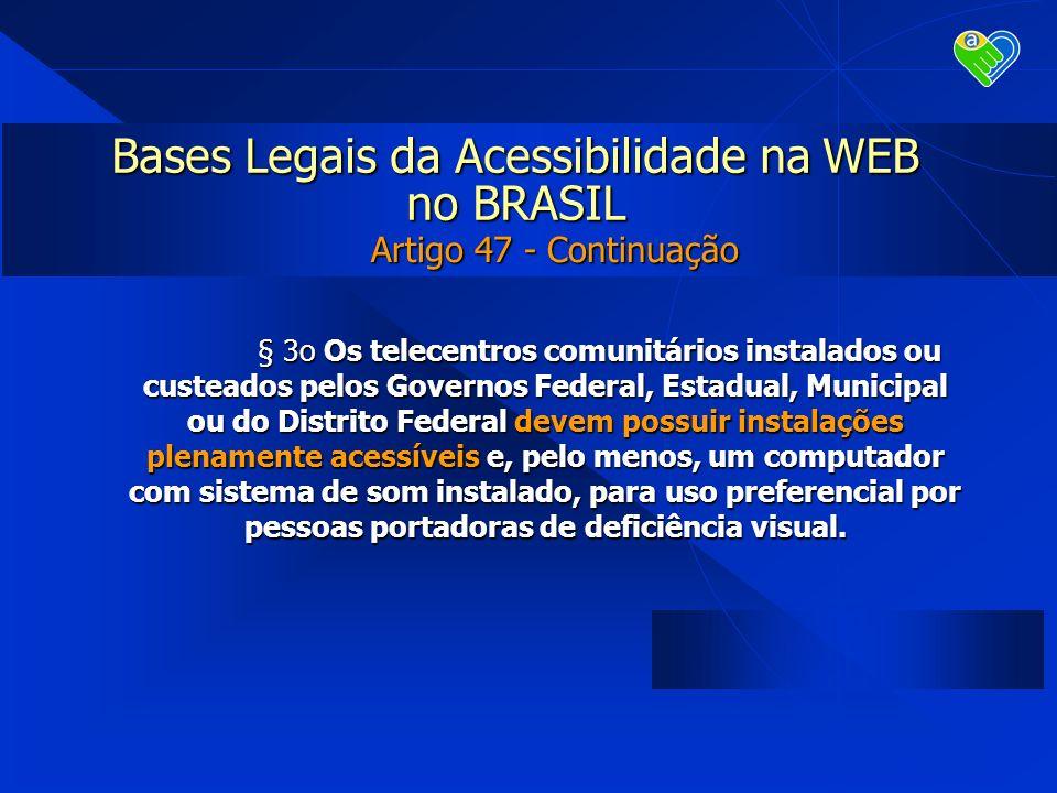 Bases Legais da Acessibilidade na WEB no BRASIL § 3o Os telecentros comunitários instalados ou custeados pelos Governos Federal, Estadual, Municipal o