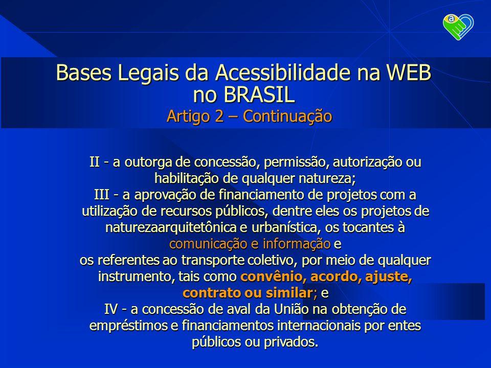 Bases Legais da Acessibilidade na WEB no BRASIL Artigo 2 – Continuação II - a outorga de concessão, permissão, autorização ou habilitação de qualquer