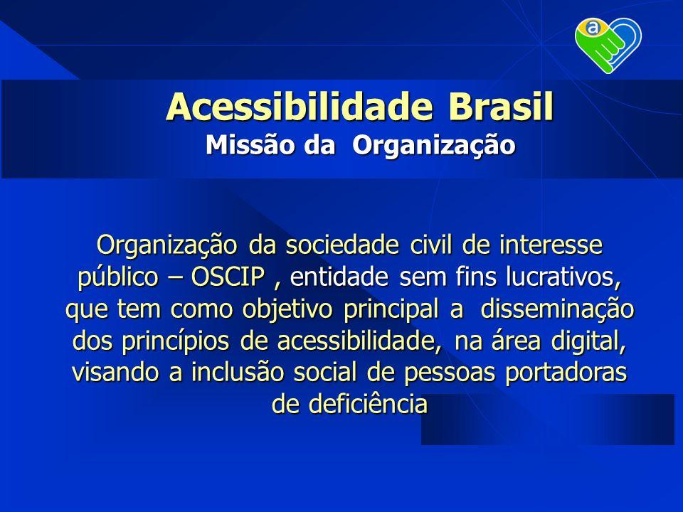 Acessibilidade Brasil Missão da Organização Organização da sociedade civil de interesse público – OSCIP, entidade sem fins lucrativos, que tem como ob