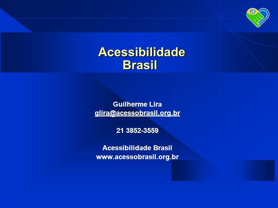 Guilherme Lira glira@acessobrasil.org.br 21 3852-3559 Acessibilidade Brasil www.acessobrasil.org.br Acessibilidade Brasil