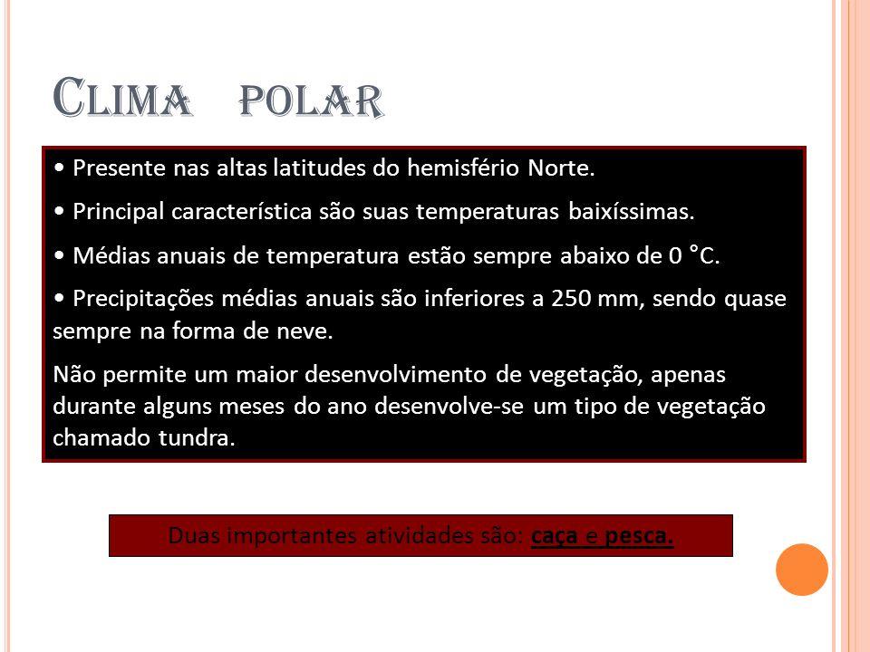 C LIMA POLAR Presente nas altas latitudes do hemisfério Norte. Principal característica são suas temperaturas baixíssimas. Médias anuais de temperatur
