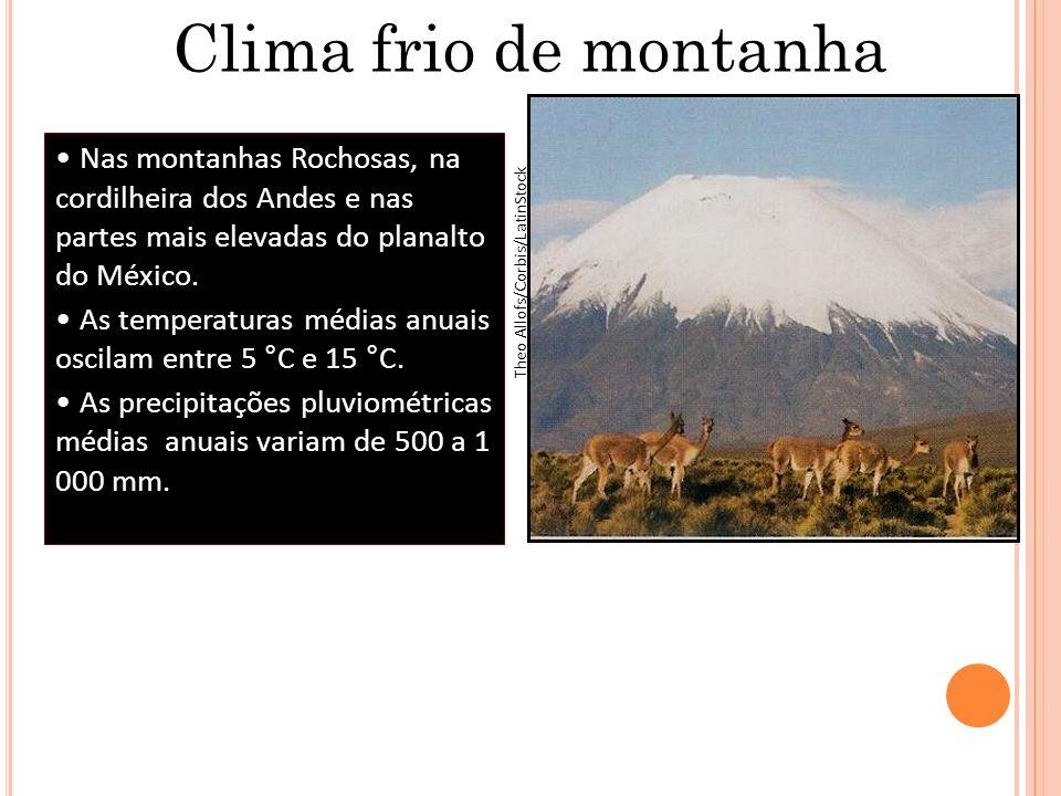 Clima frio de montanha Nas montanhas Rochosas, na cordilheira dos Andes e nas partes mais elevadas do planalto do México. As temperaturas médias anuai
