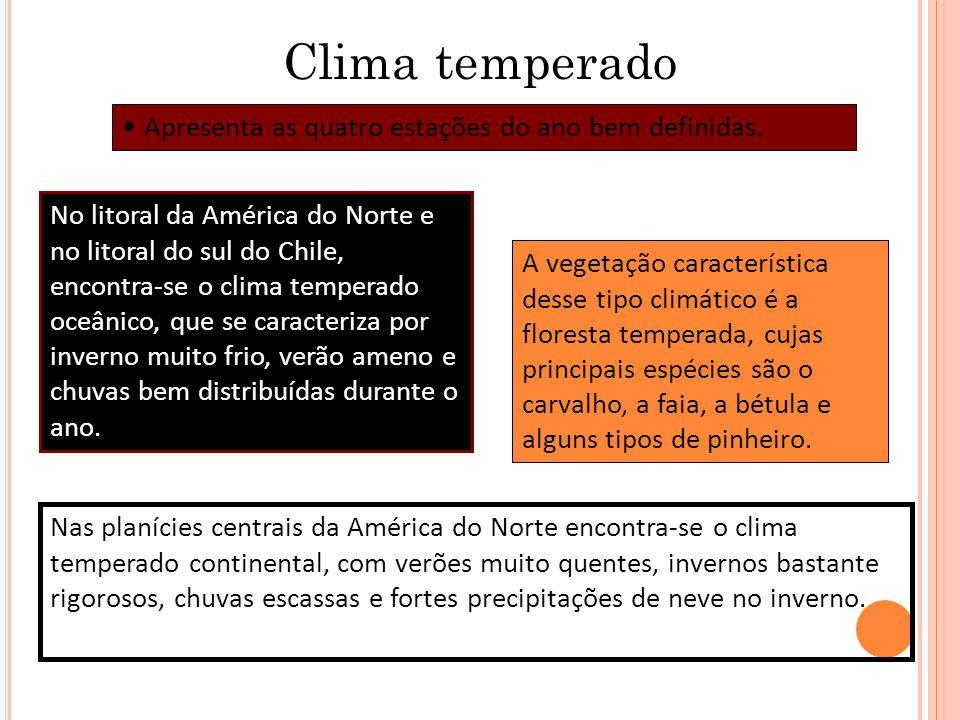 Clima temperado Apresenta as quatro estações do ano bem definidas. No litoral da América do Norte e no litoral do sul do Chile, encontra-se o clima te