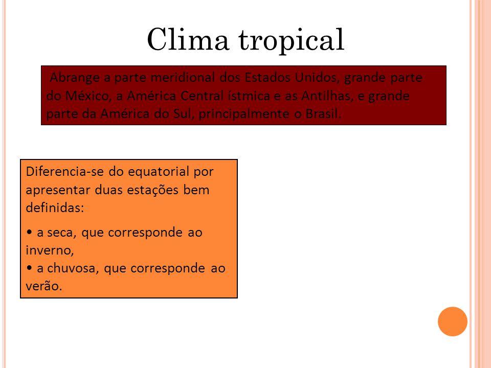 Clima tropical Abrange a parte meridional dos Estados Unidos, grande parte do México, a América Central ístmica e as Antilhas, e grande parte da Améri