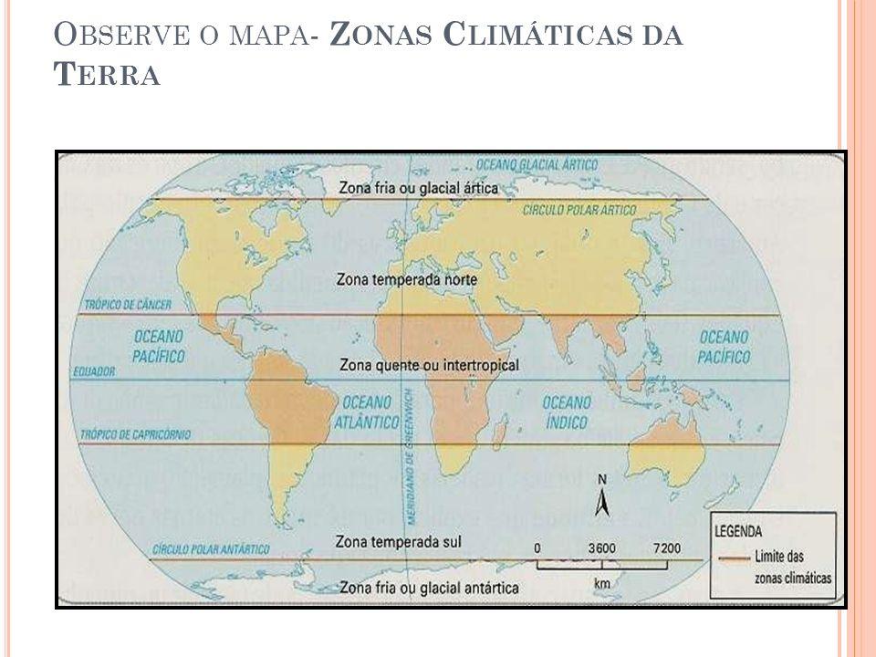 O BSERVE O MAPA - Z ONAS C LIMÁTICAS DA T ERRA Zonas Climáticas da Terra