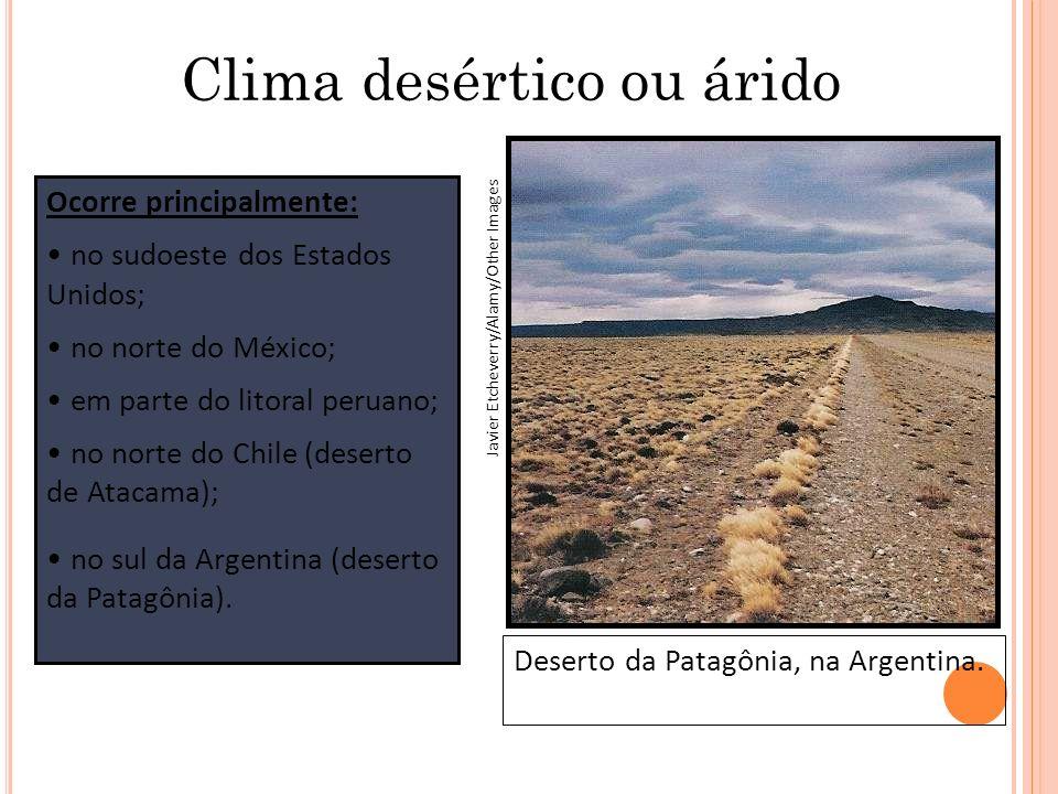 Clima desértico ou árido Ocorre principalmente: no sudoeste dos Estados Unidos; no norte do México; em parte do litoral peruano; no norte do Chile (de