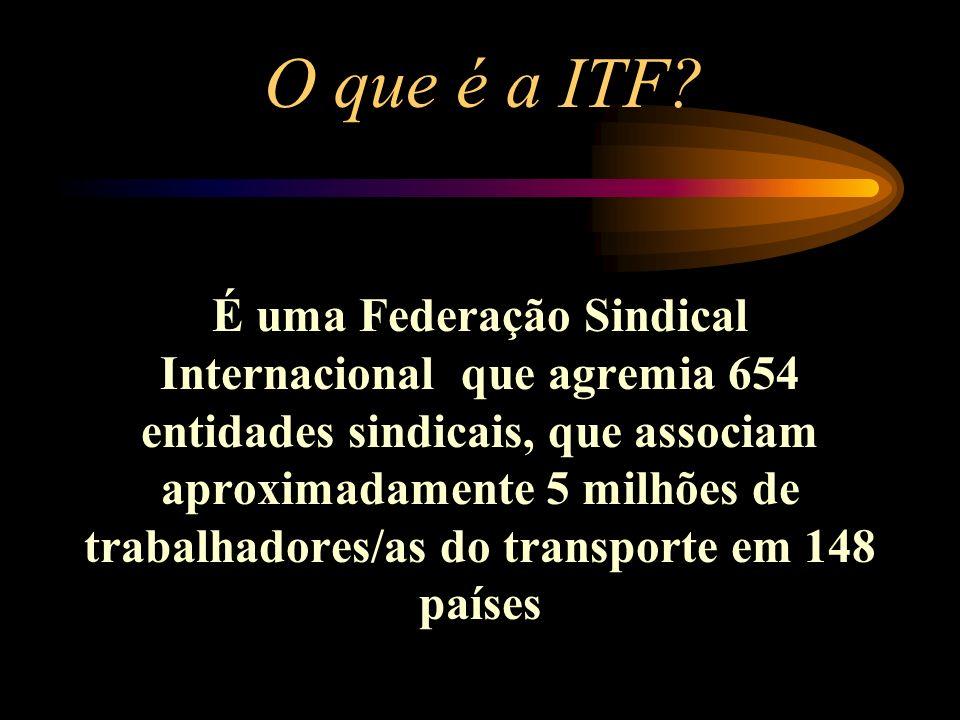 O que é a ITF? É uma Federação Sindical Internacional que agremia 654 entidades sindicais, que associam aproximadamente 5 milhões de trabalhadores/as