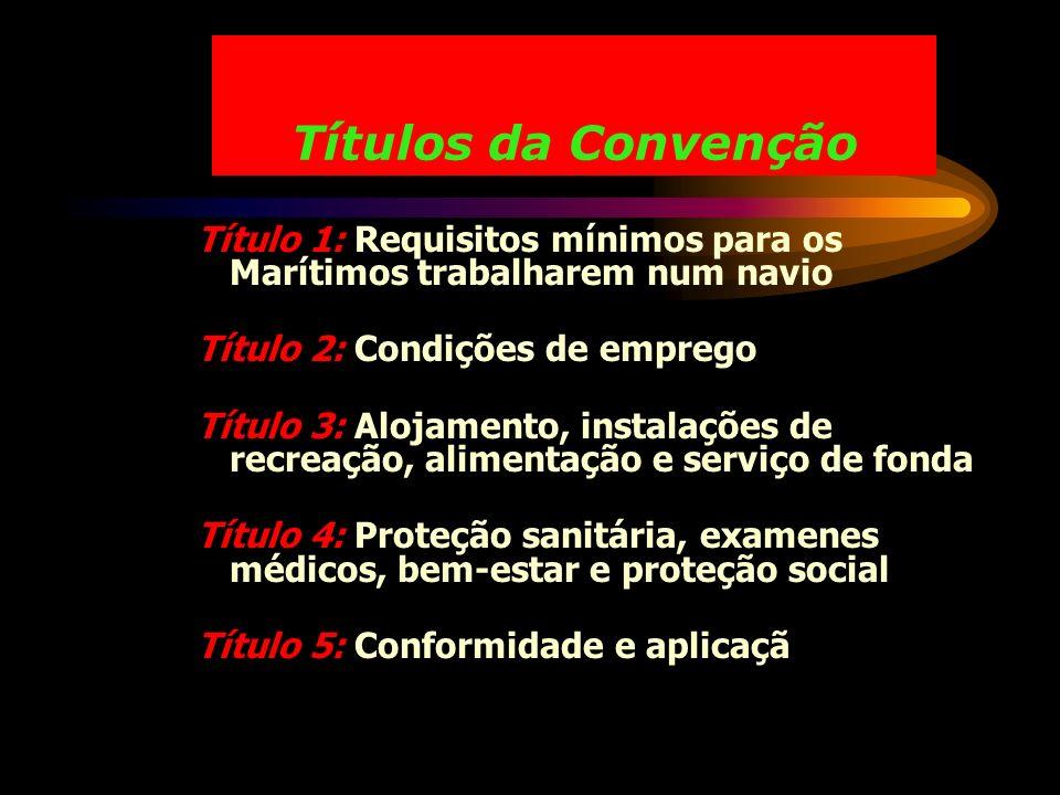 Títulos da Convenção Título 1: Requisitos mínimos para os Marítimos trabalharem num navio Título 2: Condições de emprego Título 3: Alojamento, instala