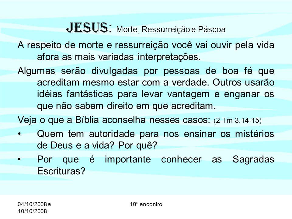 04/10/2008 a 10/10/2008 10º encontro Ressurreição é a transformação de vida numa coisa melhor.