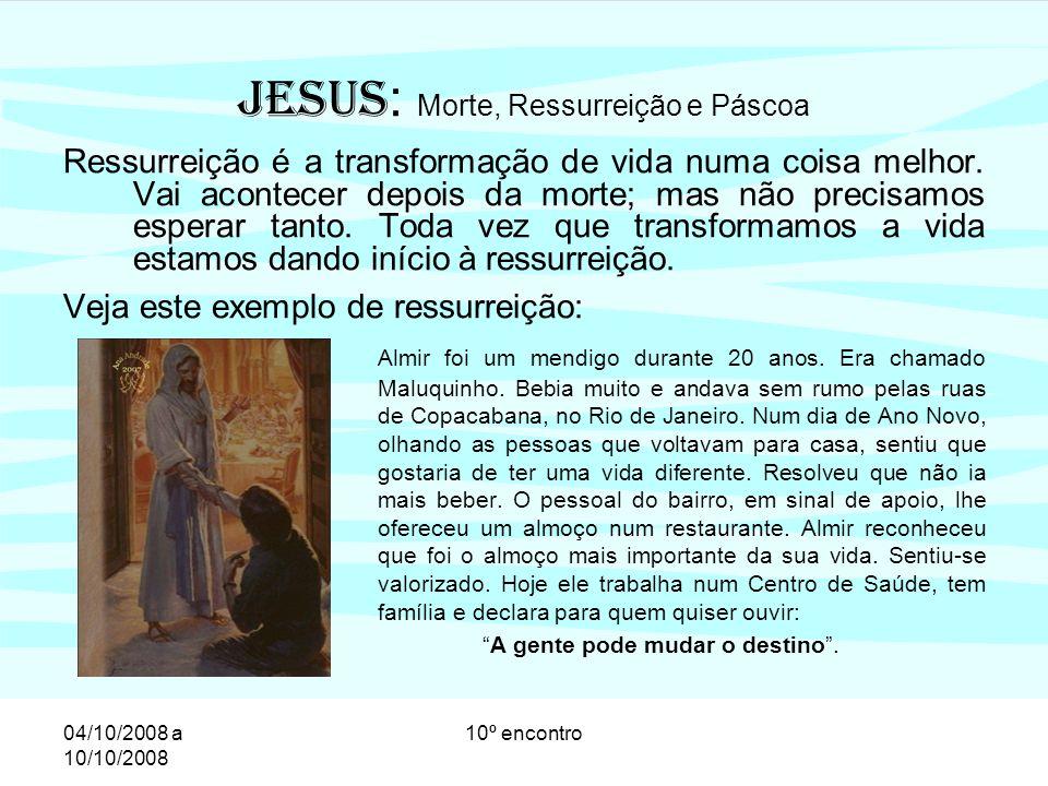 04/10/2008 a 10/10/2008 10º encontro No episódio da paixão e morte de Jesus destaca-se os seguintes fatos significativos: –Os membros do Sinédrio prenderam Jesus, interrogaram-no e entregaram seu caso a Pilatos.