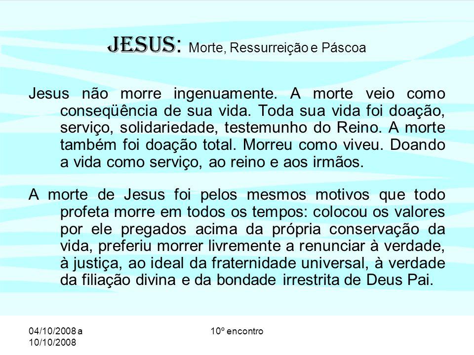 04/10/2008 a 10/10/2008 10º encontro A morte de Jesus é redentora porque foi conseqüência de extrema doação, fruto de imensa liberdade, aceitação interior.