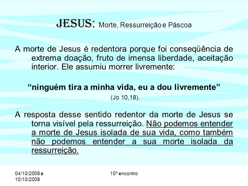 04/10/2008 a 10/10/2008 10º encontro Ressurreição de Jesus: a inauguração do Reino Precisamos entender a ressurreição no contexto de toda a vida de Jesus.