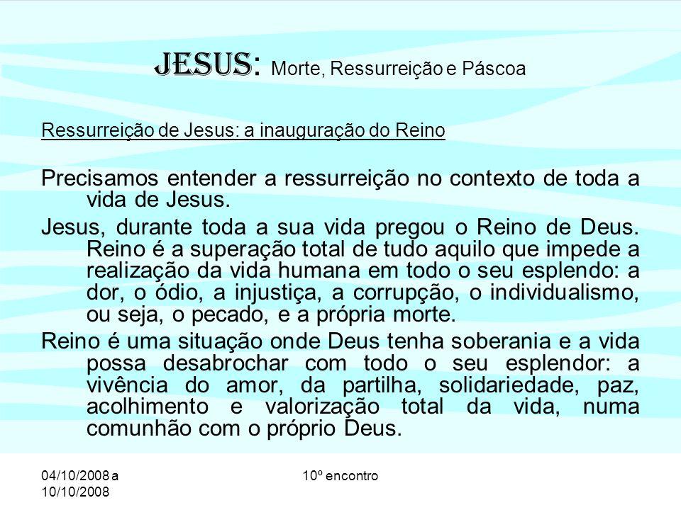 04/10/2008 a 10/10/2008 10º encontro Ressurreição de Jesus: a inauguração do Reino A morte de Jesus, no entanto, parece ter sido um fracasso.