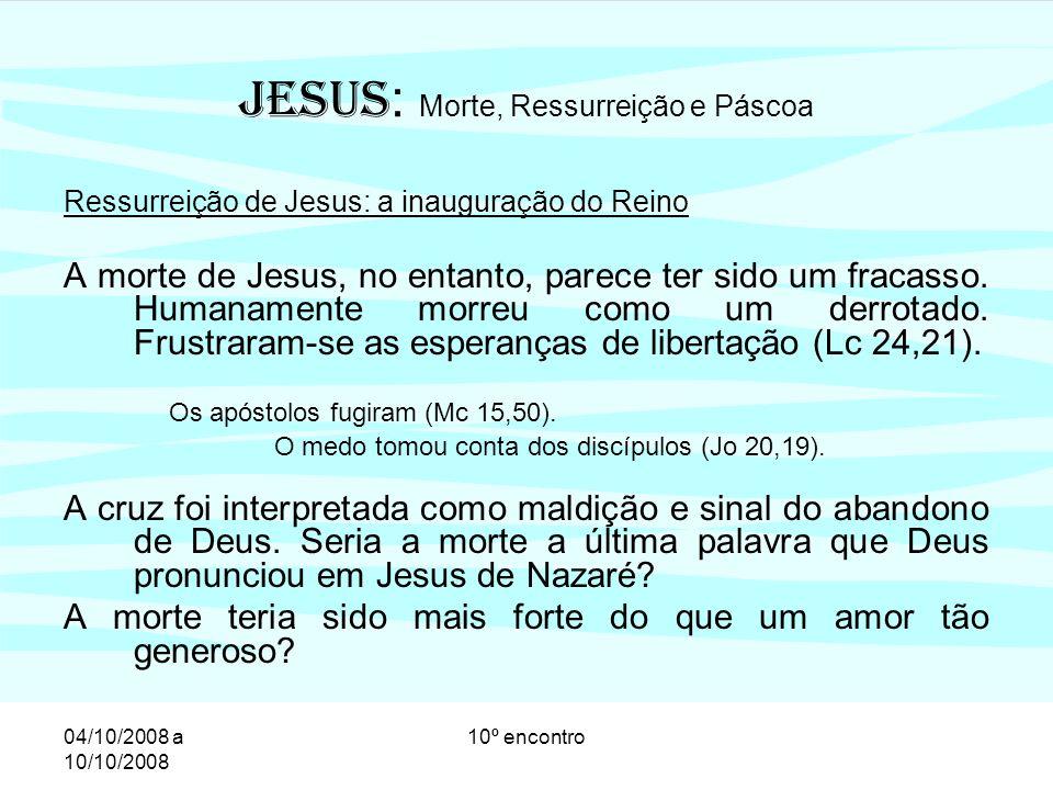 04/10/2008 a 10/10/2008 10º encontro Ressurreição de Jesus: a inauguração do Reino Mas eis que algo inaudito e único aconteceu na história da humani- dade.