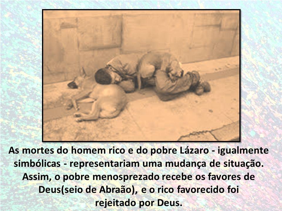 As mortes do homem rico e do pobre Lázaro - igualmente simbólicas - representariam uma mudança de situação. Assim, o pobre menosprezado recebe os favo