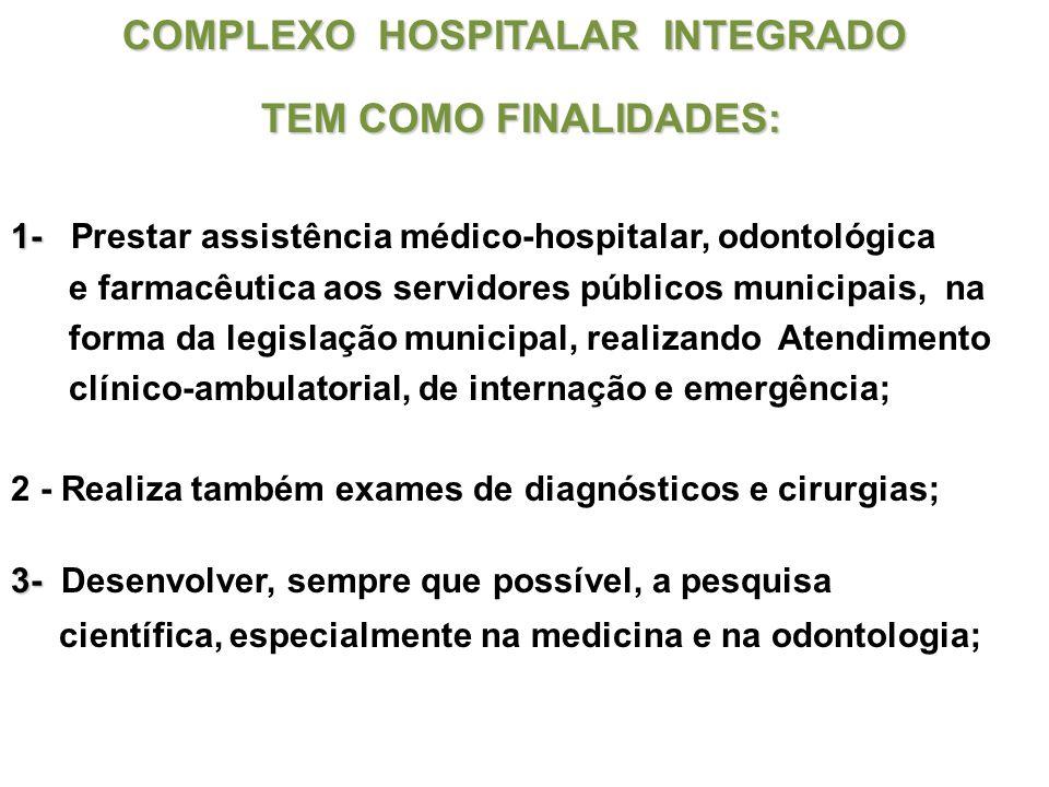 COMPLEXO HOSPITALAR INTEGRADO COMPLEXO HOSPITALAR INTEGRADO TEM COMO FINALIDADES: TEM COMO FINALIDADES: 1- 1- Prestar assistência médico-hospitalar, o