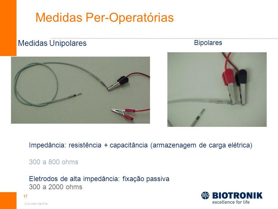 17 Document Identifier Medidas Per-Operatórias Medidas Unipolares Bipolares Impedância: resistência + capacitância (armazenagem de carga elétrica) 300