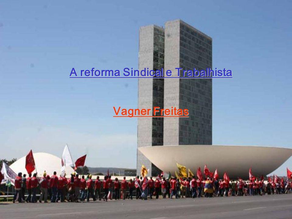 A reforma Sindical e Trabalhista Vagner Freitas